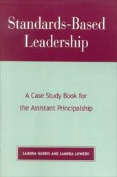 Standards-Based Leadership: A Case Study Book for the Assistant Principalship - Harris, Sandra / Lowery, Sandra
