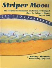 Striper Moon: Fly Fishing Techniques and Flies for Striped Bass in Estuary, River, Bay & Surf - Abrames, J. Kenney / Kreh, Lefty