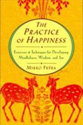 Practice of Happiness: Excercises and Techniques for Developing Mindfullness Wisdom and Joy - Fryba, Mirko