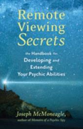 Remote Viewing Secrets: The Handbook for Developing and Extending Your Psychic Abilities - McMoneagle, Joseph