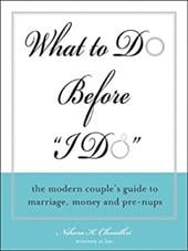 What to Do Before I Do: The Modern Couples Guide to Marriage, Money, and Pre-Nups - Choudhri, Nihara