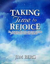 Taking Time to Rejoice: An Interactive Study Guide for Created for His Glory - Berg, Jim