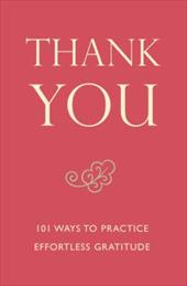 Thank You: 101 Ways to Practice Effortless Gratitude - Hatherleigh Press