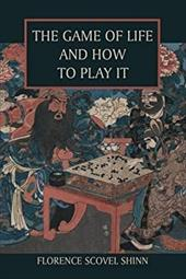 The Game of Life and How to Play It - Shinn, Florence Scovel