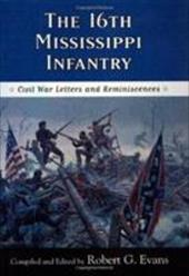 The Sixteenth Mississippi Infantry: Civil War Letters and Reminiscences - Evans, Robert G.