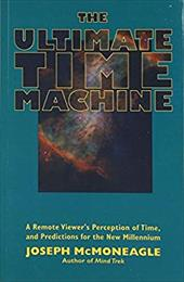 The Ultimate Time Machine: A Remote Viewer's Perception of Time, and Predictions for the New Millennium - McMoneagle, Joseph