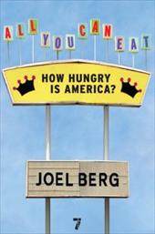 All You Can Eat: How Hungry Is America? - Berg, Joel