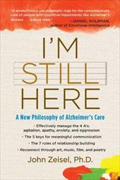 I'm Still Here: A New Philosophy of Alzheimer's Care - Zeisel, John
