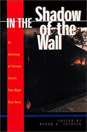 In the Shadow of the Wall: Vietnam Stories That Might Have Been - Tetrick, Byron R.