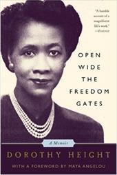 Open Wide the Freedom Gates: A Memoir - Height, Dorothy I.