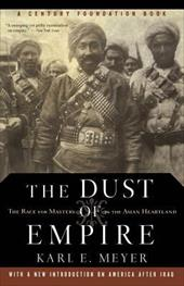 The Dust of Empire: The Race for Mastery in the Asian Heartland - Meyer, Karl E.