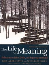 The Life of Meaning: Reflections on Faith, Doubt, and Repairing the World - Abernethy, Bob / Bole, William / Contributors to PBS's Religion & Ethics NewsWeekly