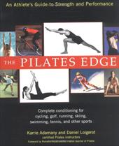 The Pilates Edge: An Athlete's Guide to Strength and Performance - Adamany, Karrie / Loigerot, Daniel