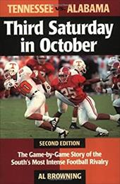 Third Saturday in October: The Game-By-Game Story of the South's Most Intense Football Rivalry - Browning, Al
