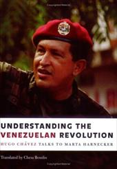 Understanding the Venezuelan Revolution: Hugo Chavez Talks to Marta Harnecker - Harnecker, Marta / Boudin, Chesa / Chavez, Hugo