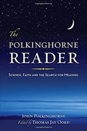 The Polkinghorne Reader: Science, Faith, and the Search for Meaning - Polkinghorne, John / Oord, Thomas Jay