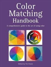 Color Matching Handbook: A Comprehensive Guide to the Art of Using Color - Foster, Viv