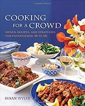 Cooking for a Crowd: Menus, Recipes and Strategies for Entertaining 10 to 50 - Wyler, Susan