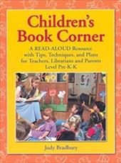 Children's Book Corner: A Read-Aloud Resource with Tips, Techniques, and Plans for Teachers, Librarians and Parents Degreesllevel - Bradbury, Judy