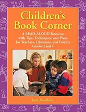Children's Book Corner: A Read-Aloud Resource with Tips, Techniques, and Plans for Teachers, Librarians, and Parents: Grades 3 and - Bradbury, Judy / Bradbury, Gene
