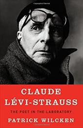 Claude Levi-Strauss: The Poet in the Laboratory - Wilcken, Patrick