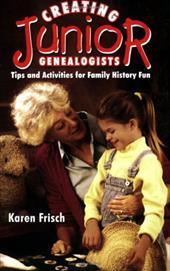 Creating JR. Genealogists: Tips and Activities for Family History Fun - Dennen, Karen Frisch / Frisch, Karen