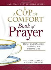 A Cup of Comfort Book of Prayer: Stories and Reflections That Bring You Closer to God - Bell, James Stuart / Townsend, Susan B.