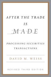 After the Trade Is Made: Processing Securities Transactions - Weiss, David M.