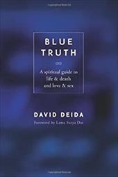 Blue Truth: A Spiritual Guide to Life & Death and Love & Sex - Deida, David
