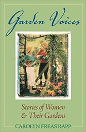 Garden Voices: Stories of Women and Their Gardens - Rapp, Carolyn Freas