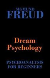 Dream Psychology (Psychoanalysis for Beginners) - Freud, Sigmund / Eder, M. D. / Tridon, Andre