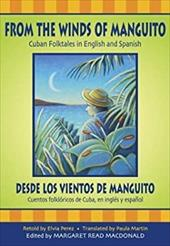 From the Winds of Manguito/Desde Los Vientos de Manguito: Cuban Folktales in English and Spanish/Cuentos Folkloricos de Cuba, En I - MacDonald, Margaret Read / Perez, Elvia / Hernandez Mora, Victor Francisco