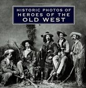 Historic Photos of Heroes of the Old West - Cox, Mike