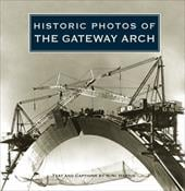 Historic Photos of the Gateway Arch - Harris, Nini