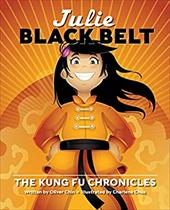 Julie Black Belt: The Kung Fu Chronicles - Chin, Oliver Clyde / Chua, Charlene