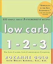 Low Carb 1-2-3: 225 Simply Great 3-Ingredient Recipes - Gold, Rozanne / Kimmel, Helen