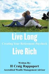 Live Long Live Rich: Creating Your Retirement Paycheck - Rappaport, H. Craig