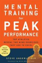 Mental Training for Peak Performance: Top Athletes Reveal the Mind Exercises They Use to Excel - Ungerleider, Steven / Bollettieri, Nick