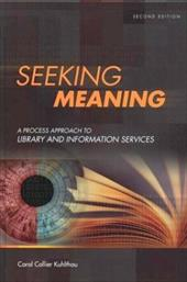 Seeking Meaning: A Process Approach to Library and Information Services - Kuhlthau, Carol Collier