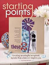 Starting Points: Creating Meaningful Scrapbook Layouts from Whatever Inspires You - Harrison, Linda