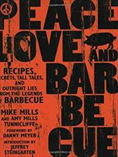 Peace, Love, & Barbecue: Recipes, Secrets, Tall Tales, and Outright Lies from the Legends of Barbecue - Mills, Mike / Tunnicliffe, Amy Mills