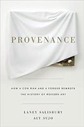 Provenance: How a Con Man and a Forger Rewrote the History of Modern Art - Salisbury, Laney / Sujo, Aly