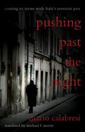 Pushing Past the Night: Coming to Terms with Italy's Terrorist Past - Calabresi, Mario / Moore, Michael / Cohen, Roger