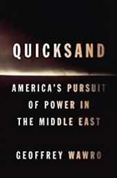 Quicksand: America's Pursuit of Power in the Middle East - Wawro, Geoffrey