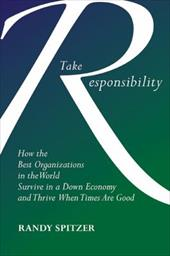 Take Responsibility: How the Best Organizations in the World Survive in a Down Economy and Thrive When Times Are Good - Spitzer, Randy