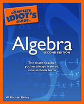The Complete Idiot's Guide to Algebra - Kelley, W. Michael