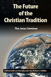 The Future of the Christian Tradition - Miller, Robert J.
