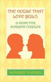 The House That Love Built: A Guide for Married Couples - Waddell, Monique