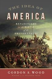 The Idea of America: Reflections on the Birth of the United States - Wood, Gordon S.
