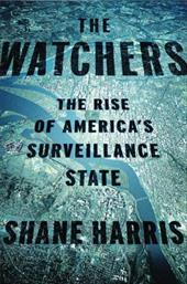The Watchers: The Rise of America's Surveillance State - Harris, Shane